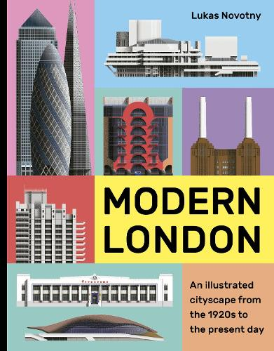 Modern London: An illustrated tour of London's cityscape from the 1920s to the present day (Hardback)