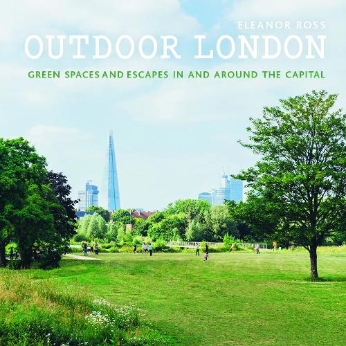 Outdoor London: Green spaces and escapes in and around the capital - London Guides (Paperback)