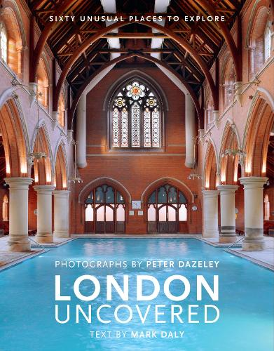 London Uncovered (New Edition): More than Sixty Unusual Places to Explore (Hardback)