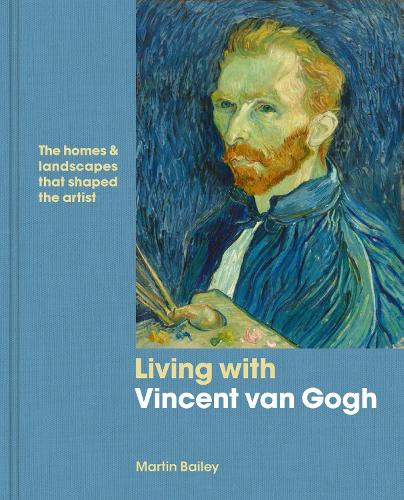Living with Vincent van Gogh: The homes and landscapes that shaped the artist - Living with (Hardback)