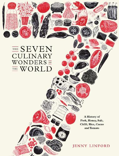 The Seven Culinary Wonders of the World: A History of Pork, Honey, Salt, Chilli, Rice, Cacao and Tomato (Hardback)