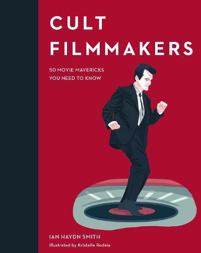 Cult Filmmakers: 50 Movie Mavericks You Need to Know - Cult Figures (Hardback)