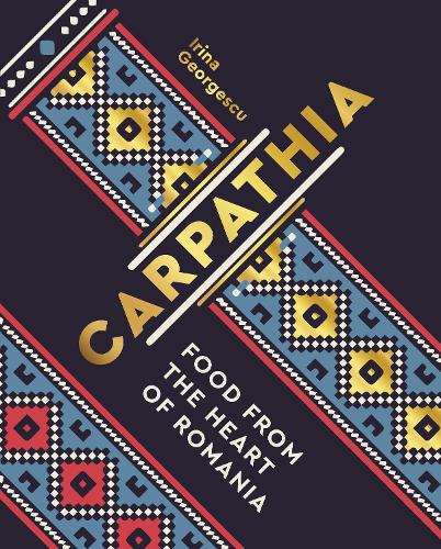 Carpathia: Food from the heart of Romania (Hardback)