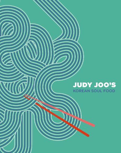Judy Joo's Korean Soul Food: Authentic dishes and modern twists (Hardback)