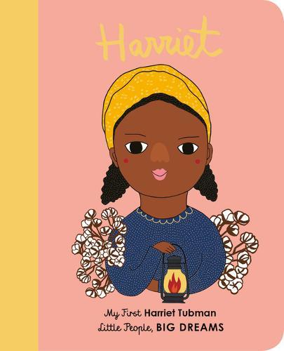 Harriet Tubman: My First Harriet Tubman - Little People, Big Dreams 13 (Board book)