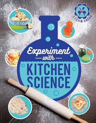 Experiment with Kitchen Science: Fun Projects to Try at Home - Steam Ahead (Hardback)