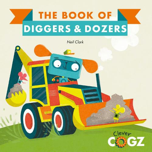 The Book of Diggers and Dozers - Clever Cogz (Paperback)