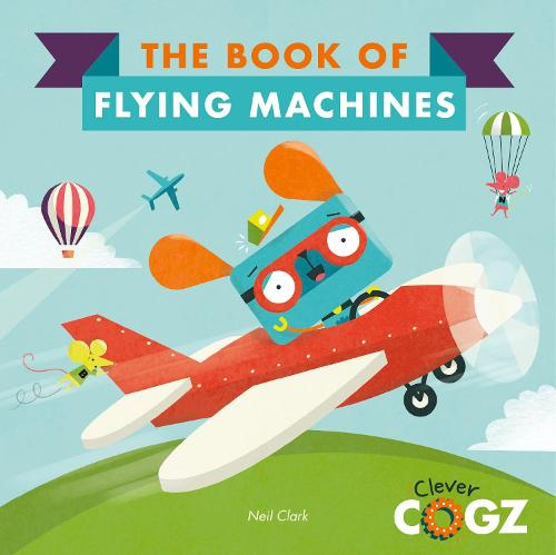 The Book of Flying Machines - Clever Cogz (Paperback)