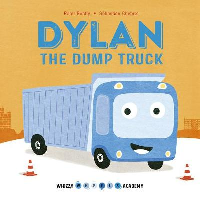 Whizzy Wheels Academy: Dylan the Dump Truck - Whizzy Wheels Academy (Board book)
