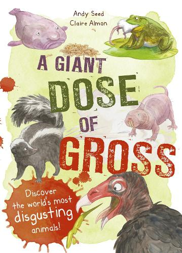 Gross Animals: Discover Nature's Most Disgusting Creatures! (Hardback)
