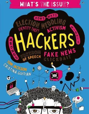 Hackers: Hows-Whys - Election Meddling - Identity Theft - Activism - Wrongs-Rights - Freedom of Speech - Fake News - Clickbait - What's the Issue? (Paperback)