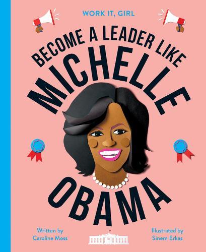 Work It, Girl: Michelle Obama: Become a leader like - Work It, Girl (Hardback)