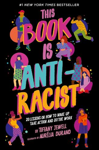 This Book Is Anti-Racist: Volume 1: 20 lessons on how to wake up, take action, and do the work - Empower the Future (Paperback)