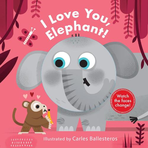 I Love You, Elephant! - Little Faces (Hardback)