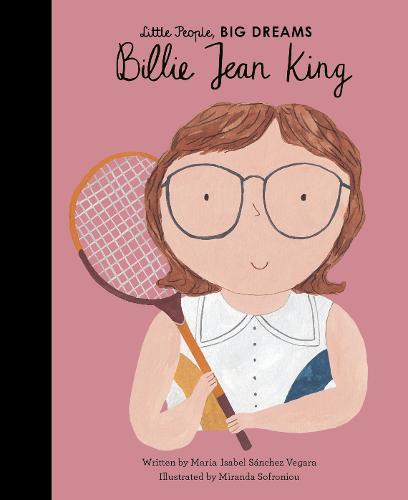 Billie Jean King - Little People, BIG DREAMS 39 (Hardback)