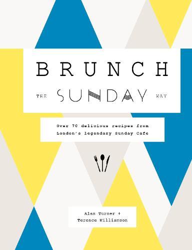 Brunch the Sunday Way: Over 70 delicious recipes from London's legendary Sunday Cafe (Hardback)