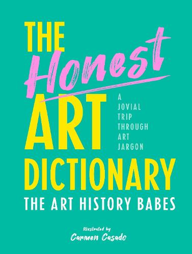 The Honest Art Dictionary: A Jovial Trip through Art Jargon (Paperback)