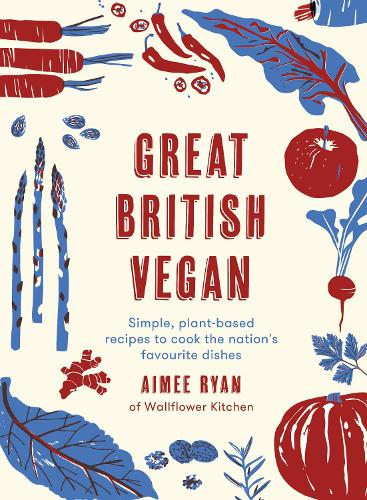 Great British Vegan: Simple, plant-based recipes to cook the nation's favourite dishes (Hardback)