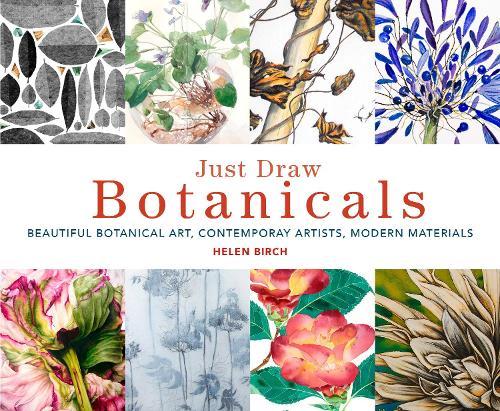 Just Draw Botanicals: Beautiful Botanical Art, Contemporary Artists, Modern Materials (Paperback)