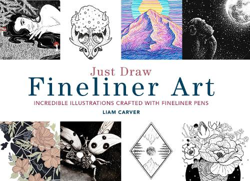 Just Draw Fineliner Art: Incredible Illustrations Crafted With Fineliner Pens (Paperback)