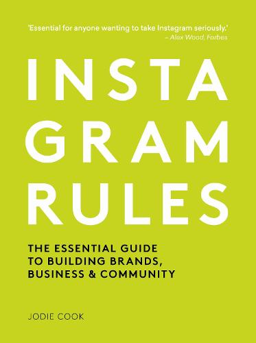 Instagram Rules: The Essential Guide to Building Brands, Business and Community (Paperback)