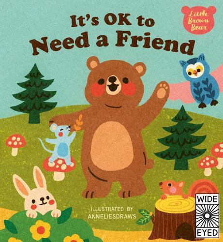 It's OK to Need a Friend - Little Brown Bear (Hardback)