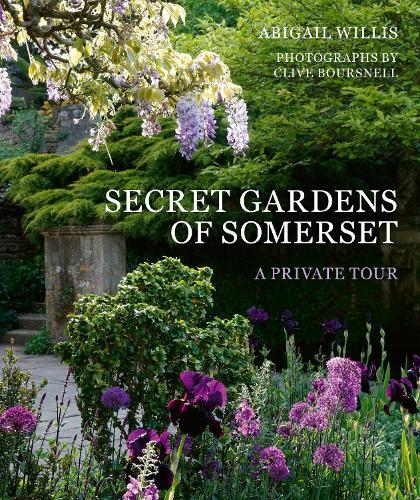 Secret Gardens of Somerset: A Private Tour - Secret Gardens (Hardback)