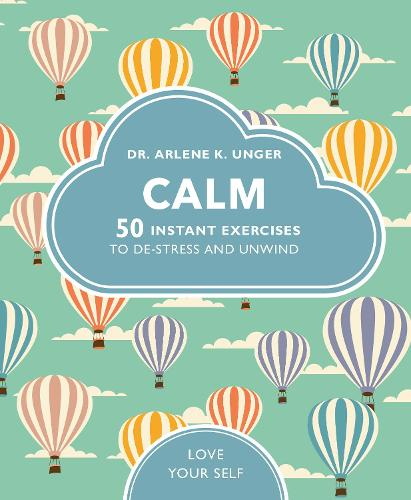 Calm: 50 mindfulness exercises to de-stress wherever you are - Love Your Self (Paperback)