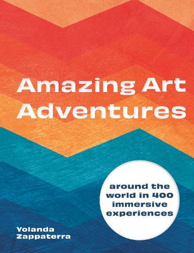 Amazing Art Adventures: Around the world in 400 immersive experiences (Hardback)