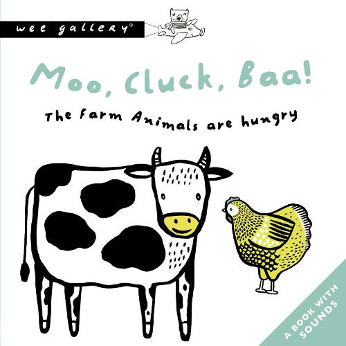 Moo, Cluck, Baa! The Farm Animals Are Hungry: A Book with Sounds - Wee Gallery Sound Books (Board book)
