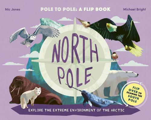 North Pole / South Pole: From Pole to Pole: a Flip Book (Hardback)