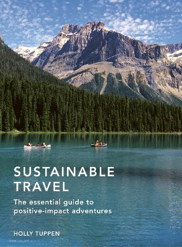 Sustainable Travel: The essential guide to positive impact adventures - Sustainable Living Series (Hardback)