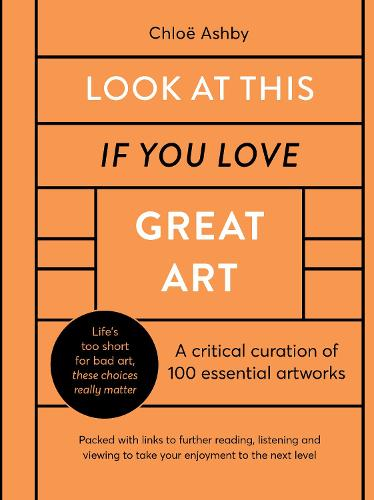 Look At This If You Love Great Art: A critical curation of 100 essential artworks * Packed with links to further reading, listening and viewing to take your enjoyment to the next level - If You Love (Hardback)