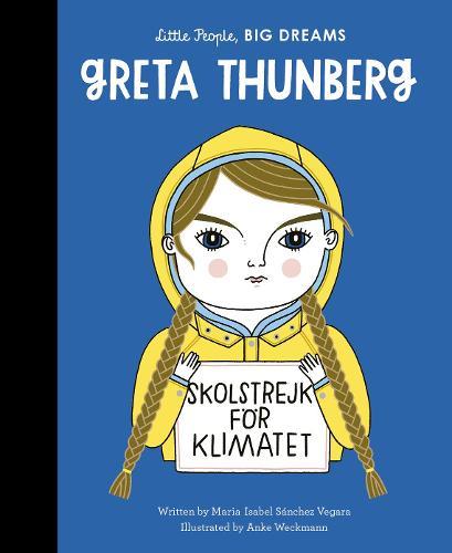 Greta Thunberg: Volume 40 - Little People, BIG DREAMS (Hardback)