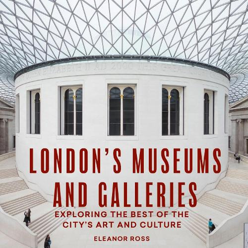 London's Museums and Galleries: Exploring the Best of the City's Art and Culture - London Guides (Paperback)