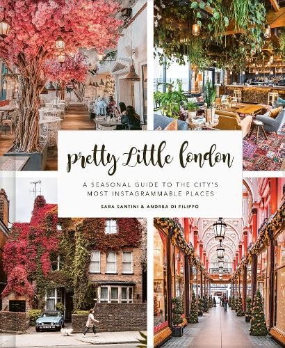 Pretty Little London: A Seasonal Guide to the City's Most Instagrammable Places (Hardback)