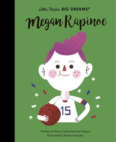Megan Rapinoe - Little People, BIG DREAMS 55 (Hardback)