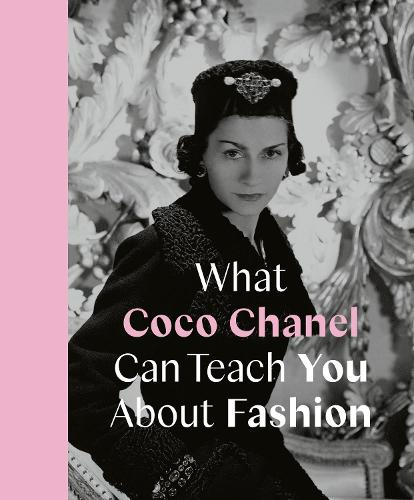What Coco Chanel Can Teach You About Fashion - Icons with Attitude (Hardback)