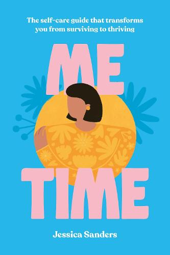 Me Time: The self-care guide that transforms you from surviving to thriving (Hardback)