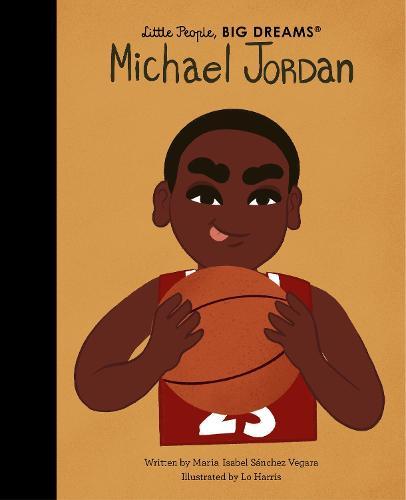 Michael Jordan: Volume 72 - Little People, BIG DREAMS (Hardback)
