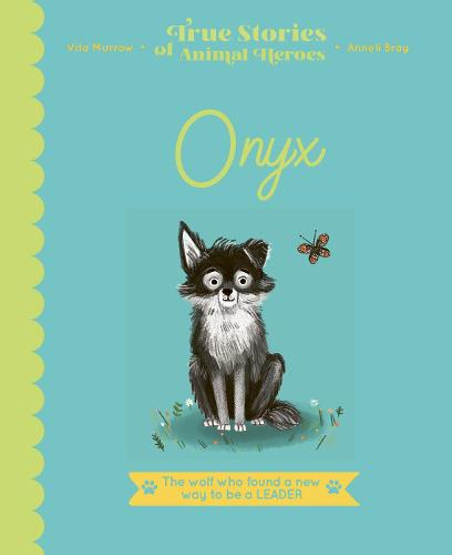True Stories of Animal Heroes: Onyx: The Wolf Who Found a New Way to be a Leader - True Stories of Animal Heroes (Hardback)