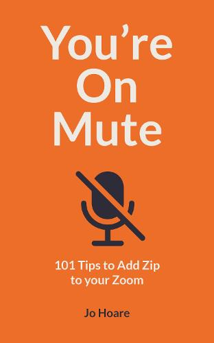 You're On Mute: 101 Tips to Add Zip to your Zoom (Paperback)