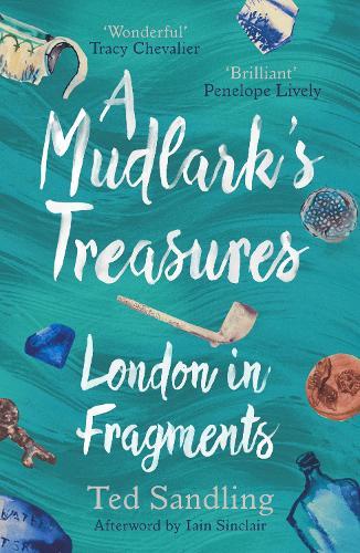 A Mudlark's Treasures: London in Fragments (Paperback)