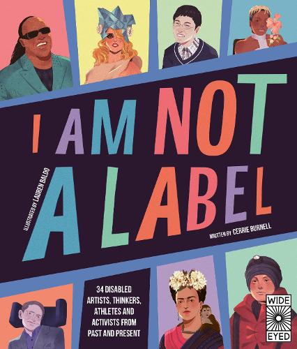I Am Not a Label: 34 disabled artists, thinkers, athletes and activists from past and present (Paperback)