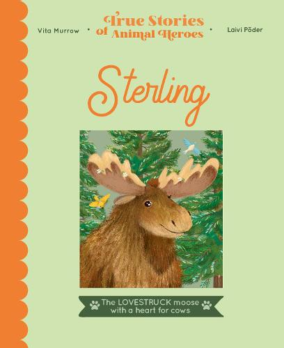 True Stories of Animal Heroes: Sterling: The lovestruck moose with a heart for cows - True Stories of Animal Heroes (Hardback)
