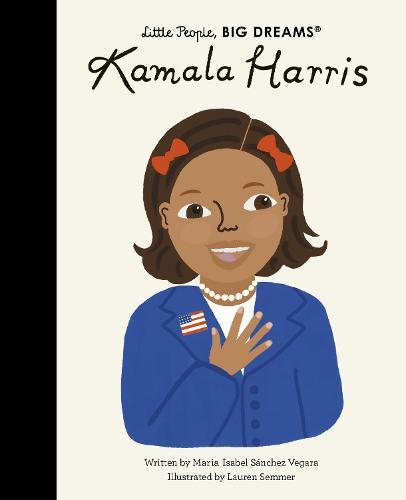 Kamala Harris: Volume 68 - Little People, BIG DREAMS (Hardback)
