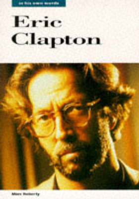 Eric Clapton: In His Own Words - In Their Own Words (Paperback)