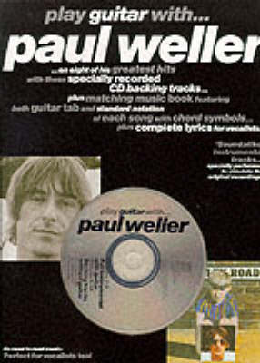 Play Guitar with Paul Weller: on Eight of His Greatest Hits with These Specially Recorded CD Backing Tracks Plus Matching Music Book Featuring Both Guitar Tab and Standard Notation of Each Song with Chord Symbols Plus Complete Lyrics for Vocalists (Paperback)