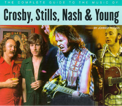 The Complete Guide to the Music of Crosby, Stills, Nash and Young - The complete guide to the music of... (Paperback)