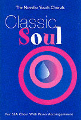 The Novello Youth Chorals: Classic Soul (SSA) - The Novello youth chorals (Paperback)